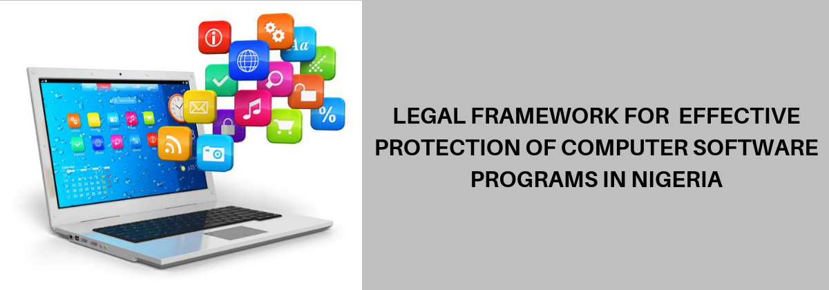 Legal Framework For Effective Protection Of Computer Software Programs In Nigeria.