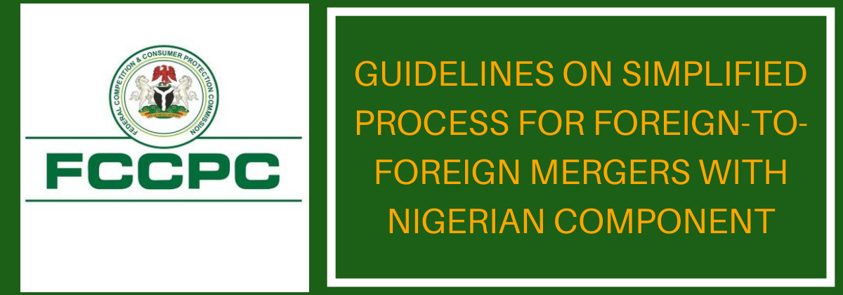 FCCPC Issues Guidelines on simplified process for Foreign-To-Foreign Mergers with Nigerian Component